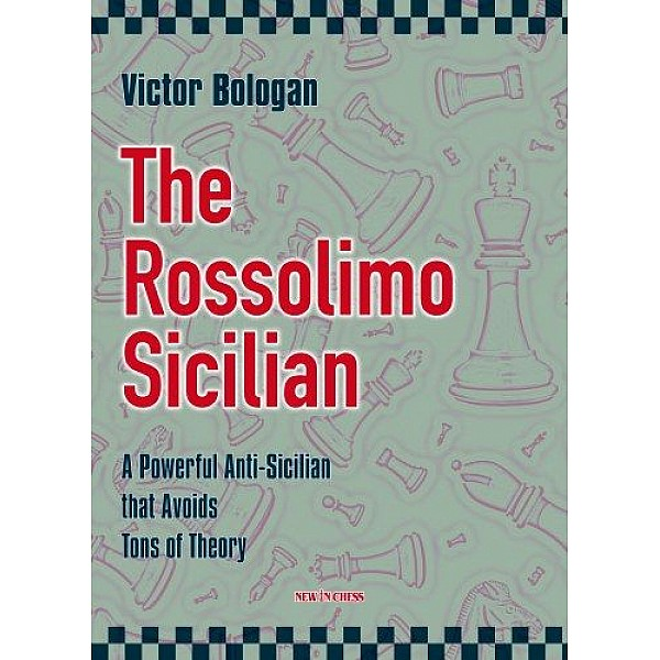 The Rossolimo Sicilian , A Powerful Anti-Sicilian that Avoids Tons of Theory - Συγγραφέας: Victor Bologan