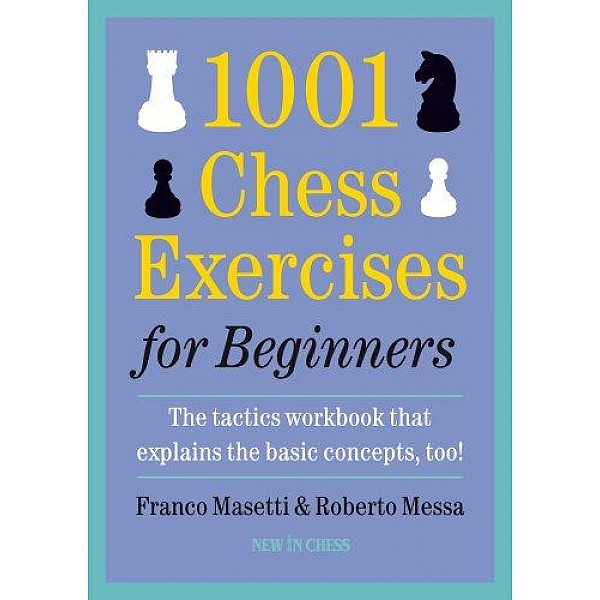 1001 Chess Exercises for Beginners , The tactics workbook that explains the basic concepts, too! - Συγγραφέας: Franco Masetti, Roberto Messa