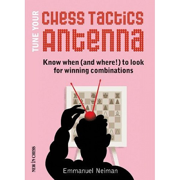 Tune Your Chess Tactics Antenna ,Know when (and where!) to look for winning combinations - Συγγραφέας: Emmanuel Neiman