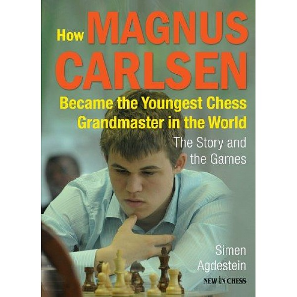 How Magnus Carlsen Became the Youngest Chess Grandmaster , The Story and the Games - Συγγραφέας: Simen Agdestein