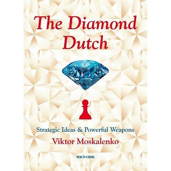 The Diamond Dutch , Strategic Ideas & Powerful Weapons - Συγγραφέας: Viktor Moskalenko