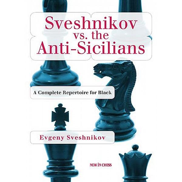Sveshnikov vs. the Anti-Sicilians-Paperback , A Complete Repertoire for Black - Συγγραφέας: Evgeny Sveshnikov