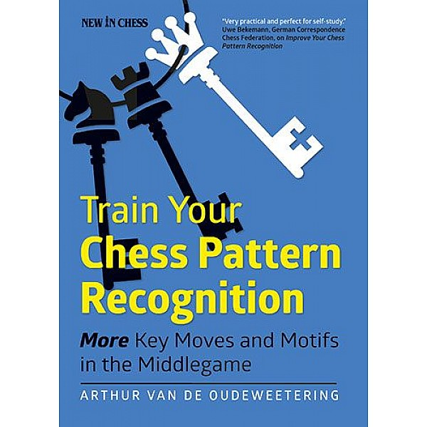 Train Your Chess Pattern Recognition , More Key Moves & Motifs in the Middlegame - Συγγραφέας: Arthur Van de Oudeweetering