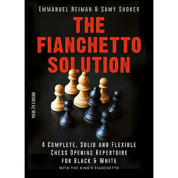 The Fianchetto Solution, A Complete, Solid and Flexible Chess Opening Repertoire - Συγγραφέας: Emmanuel Neiman, Samy Shoker