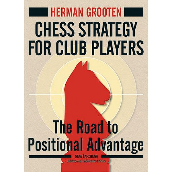 Chess Strategy for Club Players , The Road to Positional Advantage - Συγγραφέας:  Herman Grooten