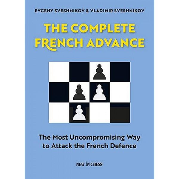 The Complete French Advance , The Most Uncompromising Way to Attack the French Defence - Συγγραφέας: Evgeny Sveshnikov, Vladimir Sveshnikov