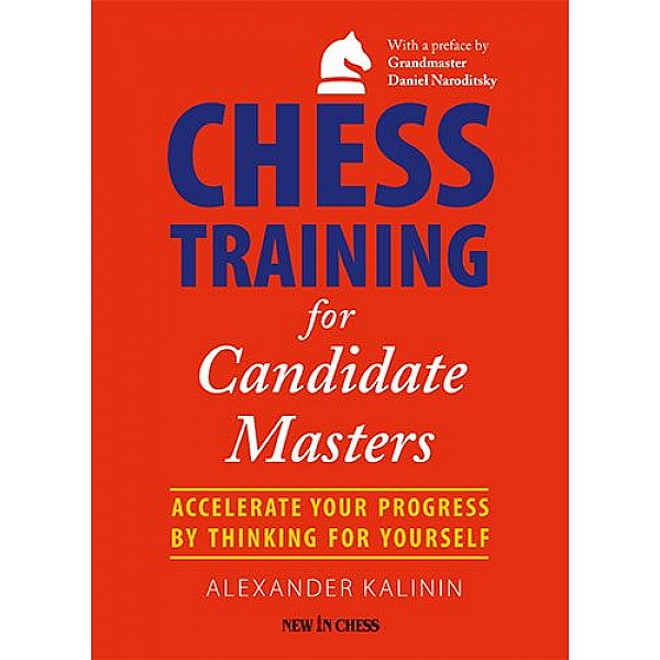 Chess Training for Candidate Masters , Accelerate Your Progress by Thinking for Yourself - Συγγραφέας: Alexander Kalinin