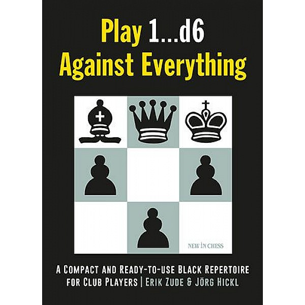 Play 1...d6 Against Everything , A Compact and Ready-to-use Black Repertoire for Club Players - Συγγραφέας: Erik Zude, Jörg Hickl