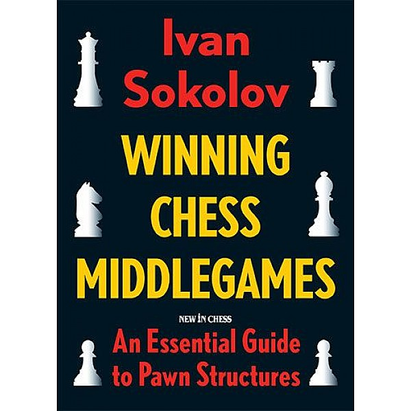 Winning Chess Middlegames , An Essential Guide to Pawn Structures - Συγγραφέας: Ivan Sokolov