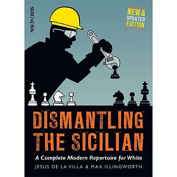 Dismantling the Sicilian - New and Updated Edition , A Complete Modern Repertoire for White - Συγγραφέας:  Jesus De la Villa, Max Illingworth