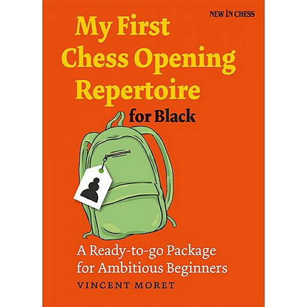 My First Chess Opening Repertoire for Black , A Ready-to-go Package for Ambitious Beginners - Συγγραφέας: Vincent Moret