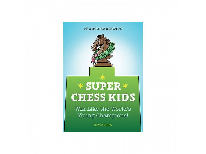 Super Chess Kids , Win Like the World's Young Champions! - Συγγραφέας: Franco Zaninotto