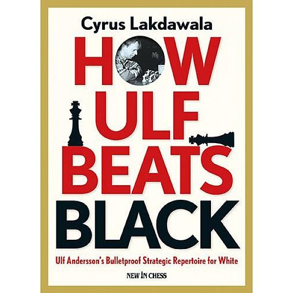 How Ulf Beats Black , Ulf Andersson's Bulletproof Strategic Repertoire for White - Συγγραφέας:  Cyrus Lakdawala