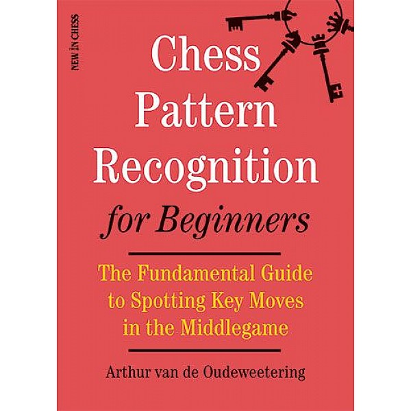 Chess Pattern Recognition for Beginners , The Fundamental Guide to Spotting Key Moves in the Middlegame - Συγγραφέας: Arthur van de Oudeweetering