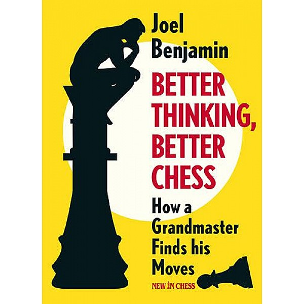 Better Thinking, Better Chess , How a Grandmaster Finds his Moves - Συγγραφέας: Joel Benjamin