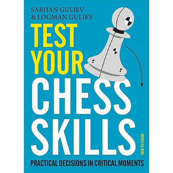 Test Your Chess Skills , Practical Decisions in Critical Moments - Συγγραφέας: Logman Guliev, Sarhan Guliev