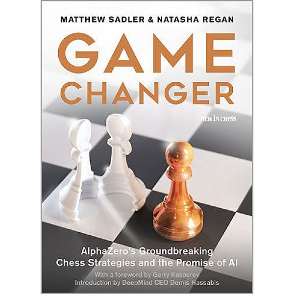 Game Changer , AlphaZero's Groundbreaking Chess Strategies and the Promise of AI - Συγγραφέας: Matthew Sadler, Natasha Regan