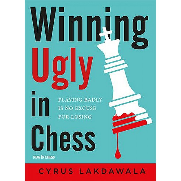 Winning Ugly in Chess , Playing Badly is No Excuse for Losing - Συγγραφέας: Cyrus Lakdawala