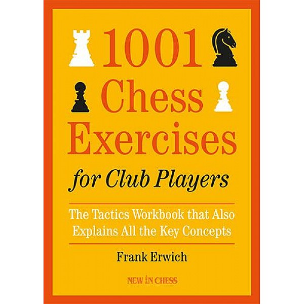 1001 Chess Exercises for Club Players , The Tactics Workbook that Also Explains All the Key Concepts - Συγγραφέας: Frans Erwich