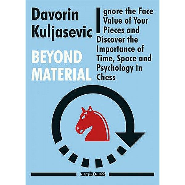 Beyond Material , Ignore the Face Value of Your Pieces and Discover the Importance of Time, Space and Psychology in Chess - Συγγραφέας: Davorin Kuljasevic