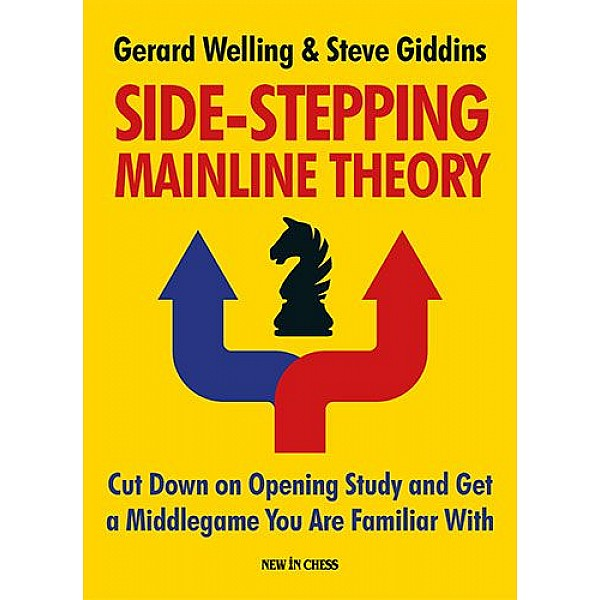 Side-Stepping Mainline Theory , Cut Down on Opening Study and Get a Middlegame You Are Familiar With - Συγγραφέας: Gerard Welling, Steve GIDDINS