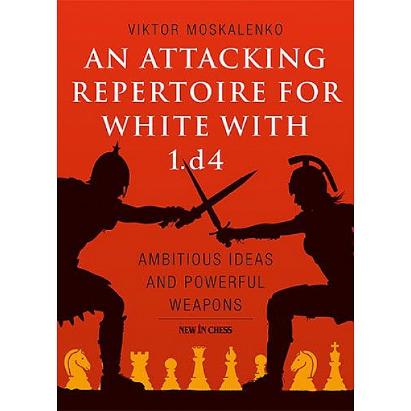 An Attacking Repertoire for White with 1.d4 , Ambitious Ideas and Powerful Weapons - Συγγραφέας: Viktor Moskalenko Sample Pages
