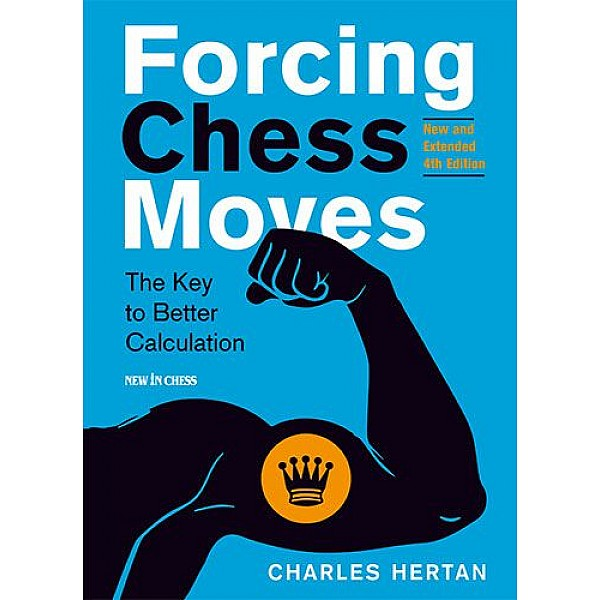Forcing Chess Moves - New and Extended 4th Edition , The Key to Better Calculation - Συγγραφέας: Charles Hertan