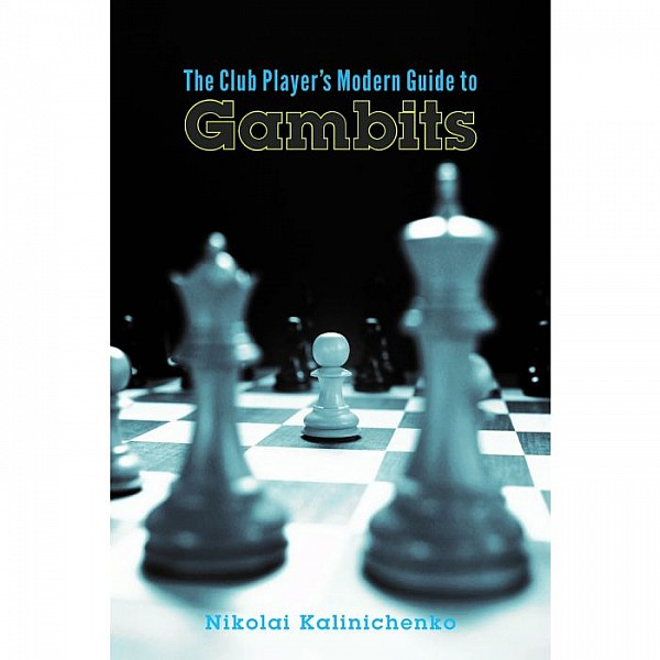 The Club Player's Modern Guide to Gambits , Fighting Chess from the Get-go - Συγγραφέας: Nikolai Kalinichenko