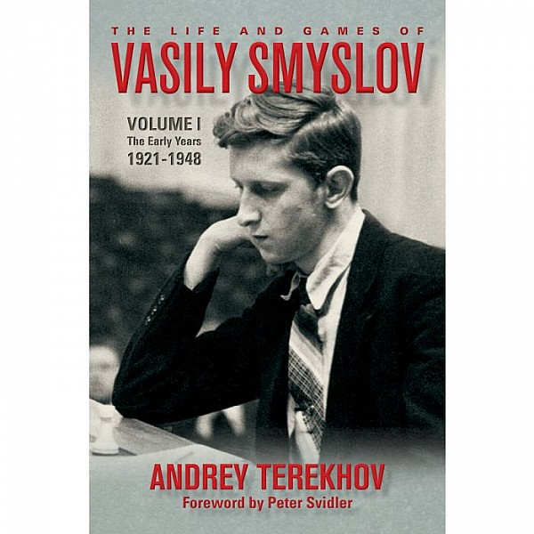 The Life and Games of Vasily Smyslov Volume 1, The Early Years 1921-1948 , Συγγραφέας Tatyana Marushevska