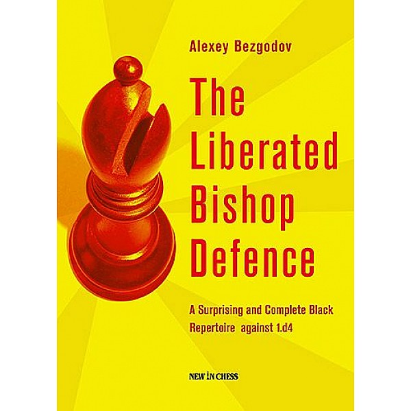 The Liberated Bishop Defence , A Surprising and Complete Black Repertoire against 1.d4 - Συγγραφέας: Alexey Bezgodov