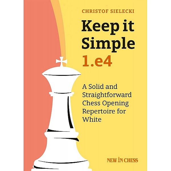 Keep it Simple: 1.e4 , A Solid and Straightforward Chess Opening Repertoire for White - Συγγραφέας: Christof Sielecki