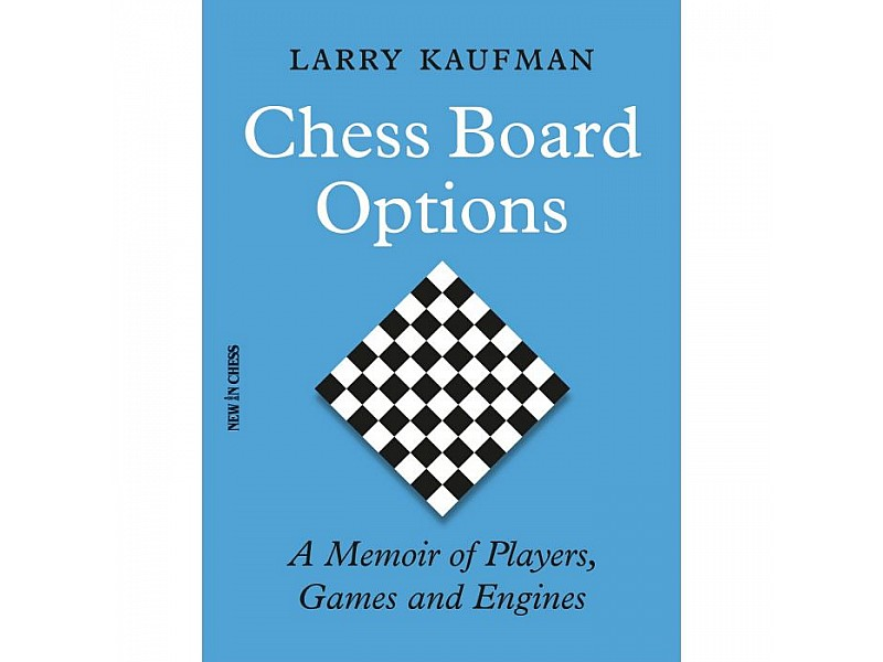 Chess Board Options , A Memoir of Players, Games and Engines - Συγγραφέας: Larry Kaufman