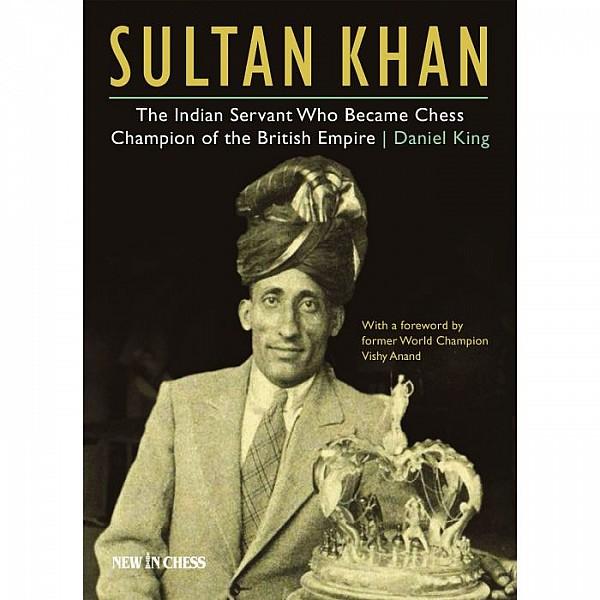 Sultan Khan , Chess Champion of the British Empire - Συγγραφέας: Daniel King