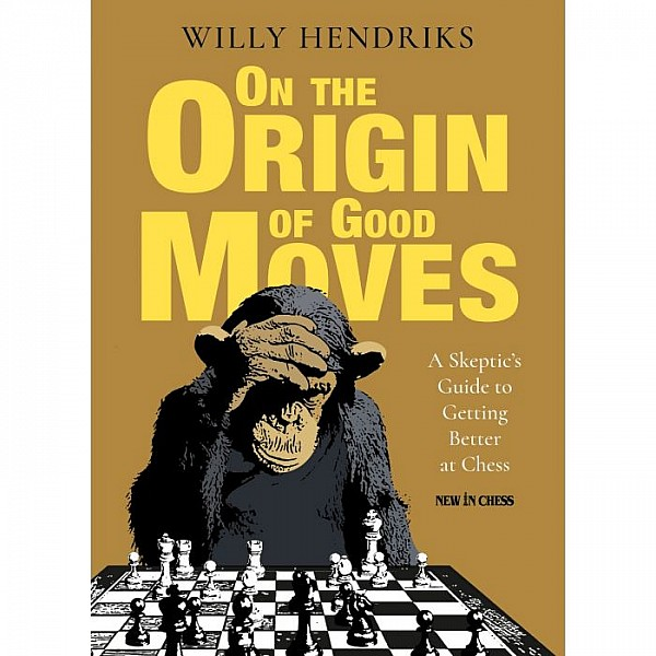 On the Origin of Good Moves , A Skeptic's Guide to Getting Better at Chess - Συγγραφέας: Willy Hendriks