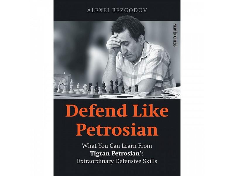 Defend Like Petrosian , What You Can Learn from Tigran Petrosian's Extraordinary Defensive Skills - Συγγραφέας: Alexey Bezgodov