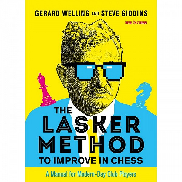 The Lasker Method to Improve in Chess , A Manual for Modern-Day Club Players - Συγγραφέας: Gerard Welling, Steve GIDDINS