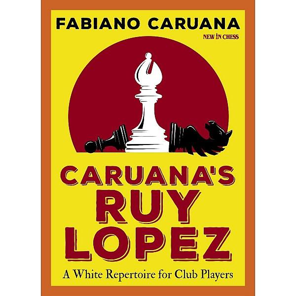 Caruana's Ruy Lopez , A White Repertoire for Club Players - Συγγραφέας: Fabiano Caruana