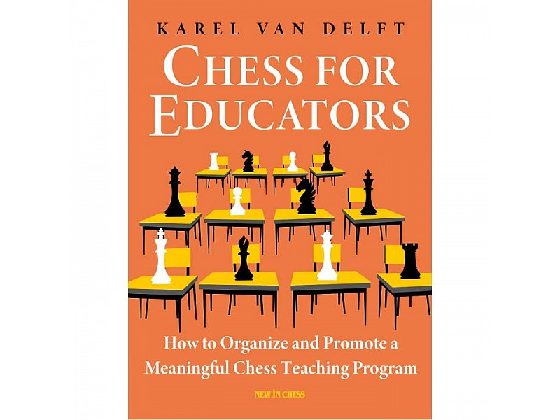 Chess for Educators , How to Organize and Promote a Meaningful Chess Teaching Program - Συγγραφέας:  Karel van Delft