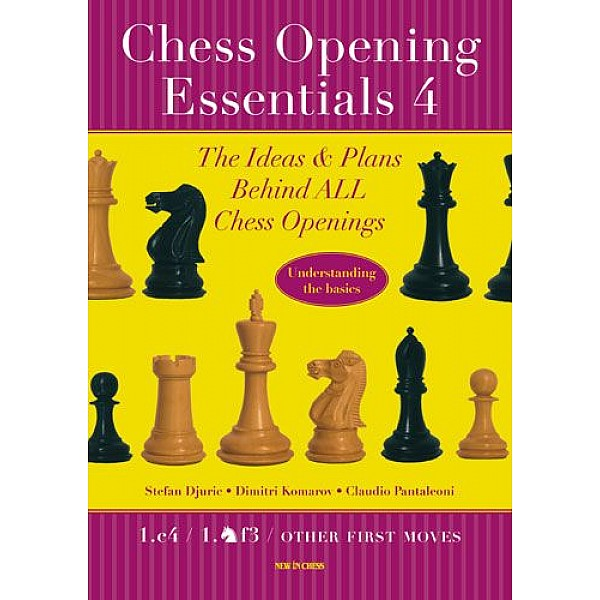 Chess Opening Essentials, Volume 4 , 1.c4 / 1.Nf3 / Other First Moves - Συγγραφέας: Claudio Pantaleoni, Dimitri Komarov, Stefan Djuric