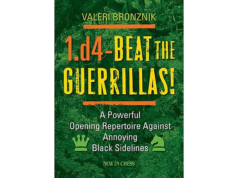 1.d4 – Beat the Guerrillas! , A Powerful Repertoire Against Annoying Black Sidelines - Συγγραφέας: Valeri Bronznik