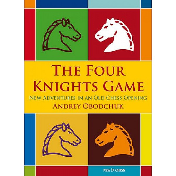 The Four Knights Game , A New Repertoire in an Old Chess Opening - Συγγραφέας: Andrey Obodchuk