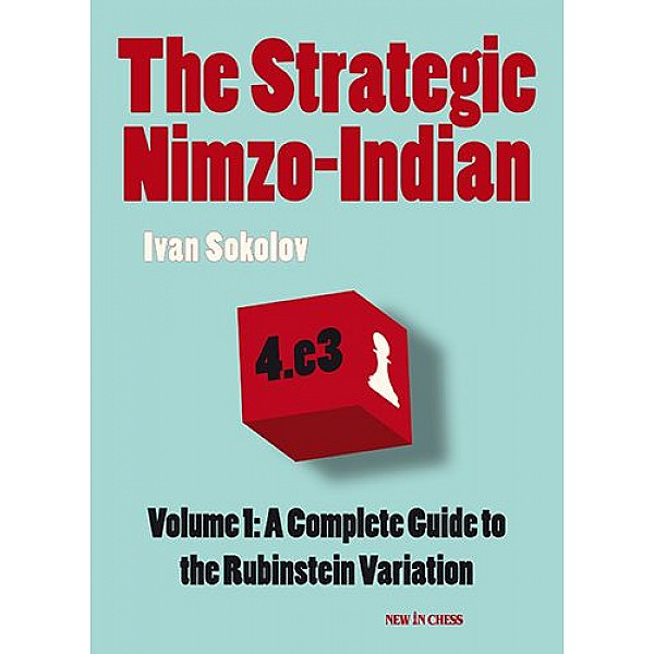 The Strategic Nimzo-Indian , A Complete Guide to the Rubinstein Variation - Συγγραφέας:  Ivan Sokolov