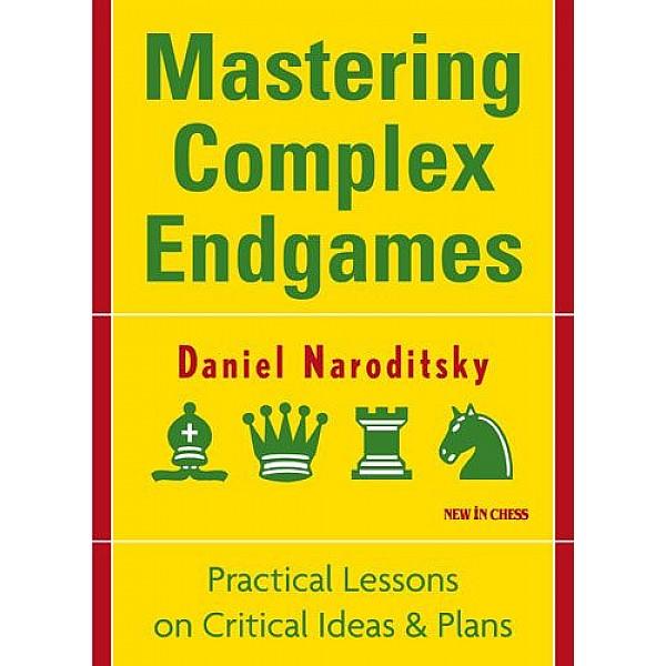 Mastering Complex Endgames , Practical Lessons on Critical Ideas & Plans - Συγγραφέας: Daniel Naroditsky