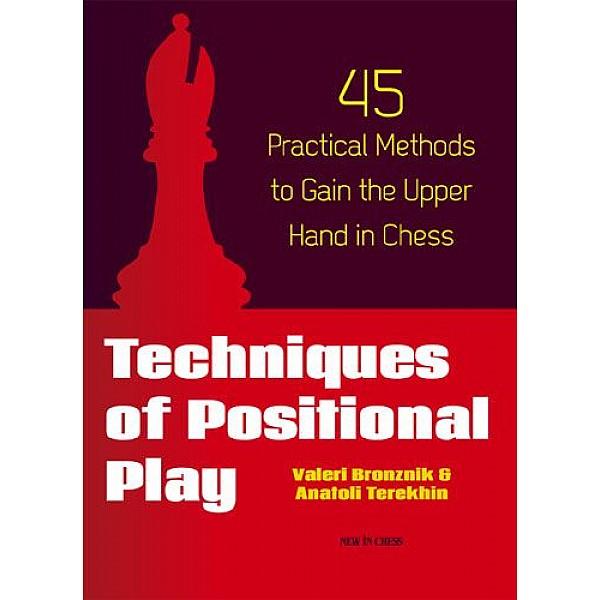 Techniques of Positional Play , 45 Practical Methods to Gain the Upper Hand in Chess - Συγγραφέας: Anatoli Terekhin, Harald Keilhack, Valeri Bronznik