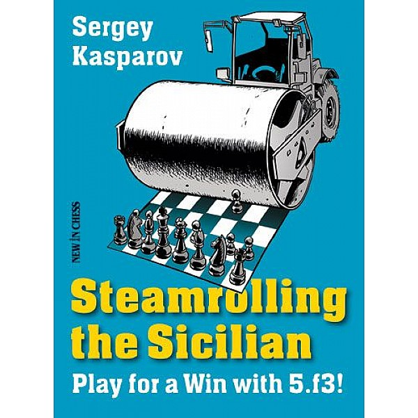 Steamrolling the Sicilian , Play for a Win with 5.f3! - Συγγραφέας: Sergey Kasparov
