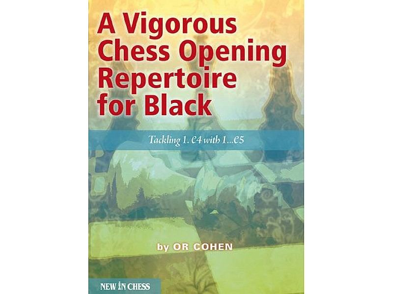 A Vigorous Chess Opening Repertoire for Black , Tackling 1.e4 with 1…e5 - Συγγραφείς  Or Cohen