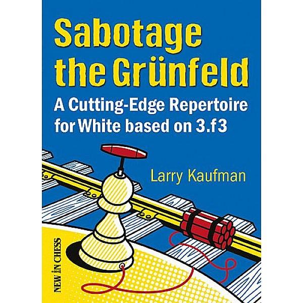 Sabotage the Grünfeld , A Cutting-Edge Repertoire for White based on 3.f3 - Συγγραφέας: Larry Kaufman