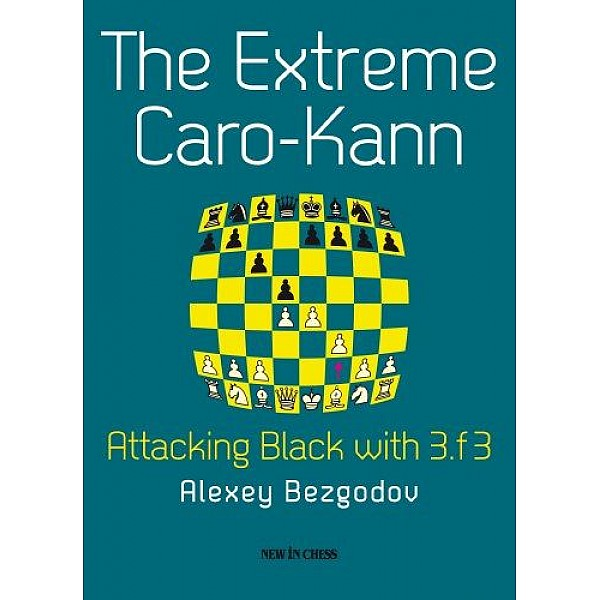 The Extreme Caro-Kann., Attacking Black with 3.f3 - Συγγραφέας: Alexey Bezgodov