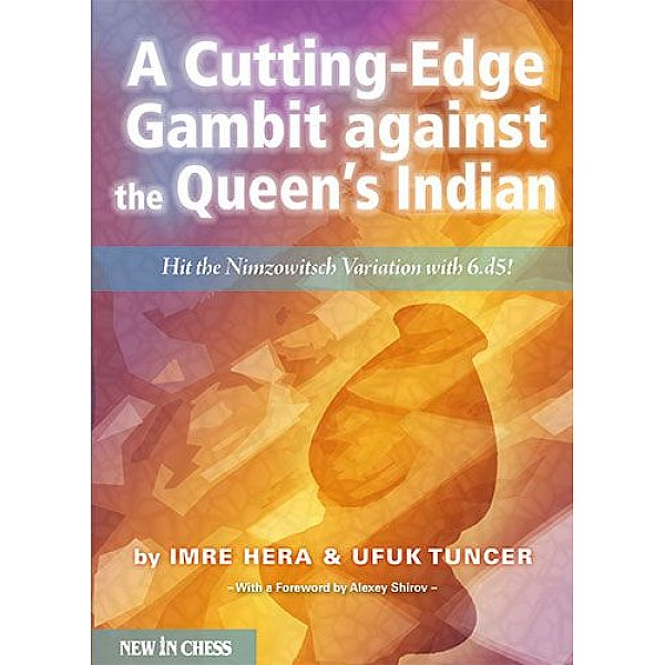 A Cutting-Edge Gambit against the Queen's Indian , Hit the Nimzowitsch Variation with 6.d5! - Συγγραφέας: Imre Hera, Ufuk Tuncer