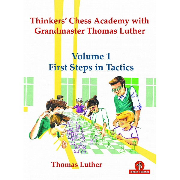 Thinkers' Chess Academy with Grandmaster Thomas Luther – Volume 1 – First Steps in Tactics.